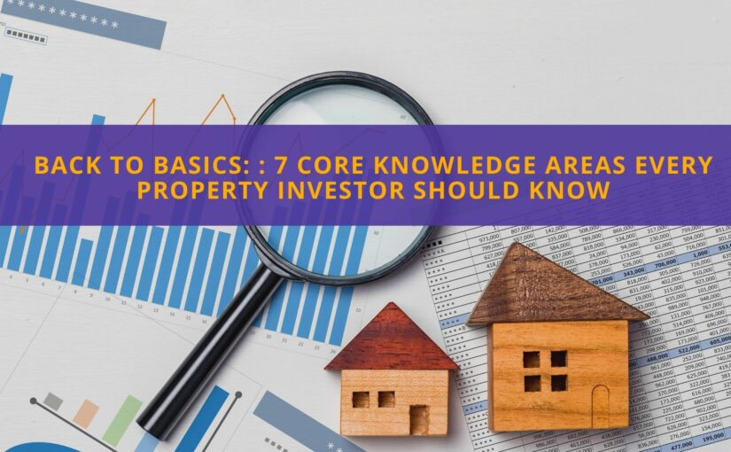 Back to basics: 7 core knowledge areas every Property Investor should know
